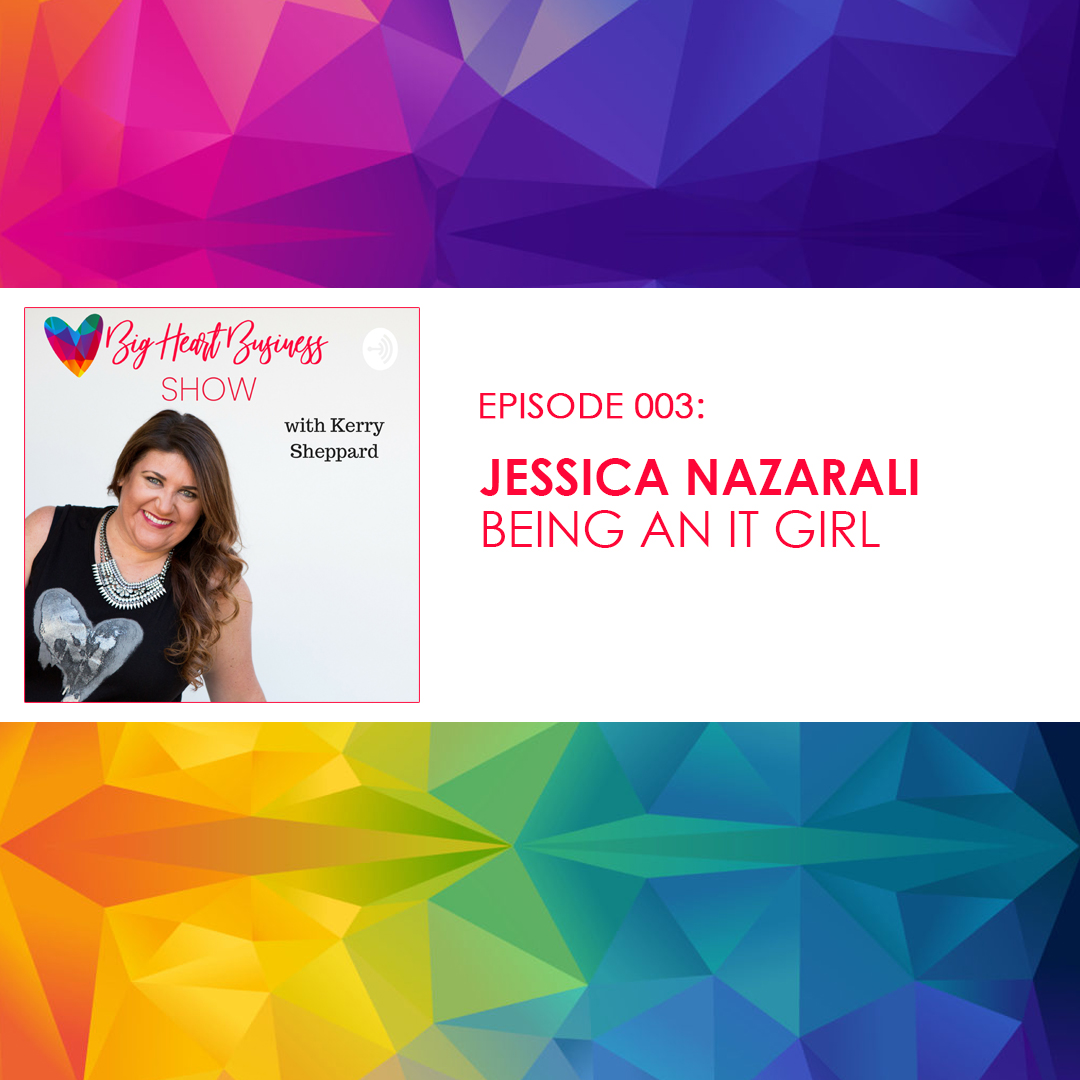 Episode #003: Jessica Nazarali – Being An It Girl