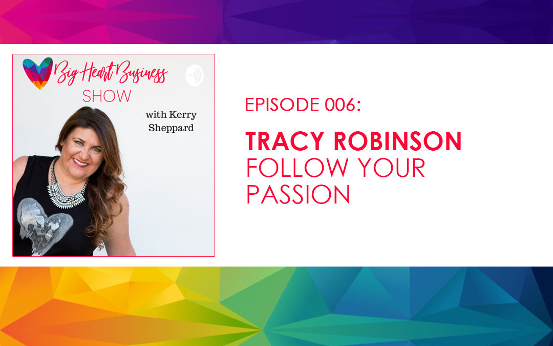 Episode #006: Tracy Robinson – Follow Your Passion