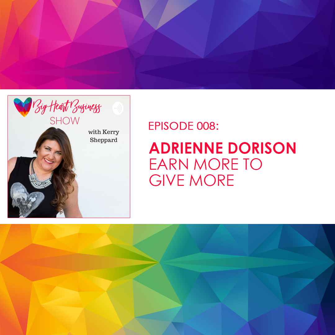 Episode #008: Adrienne Dorison – Earn More to Give More