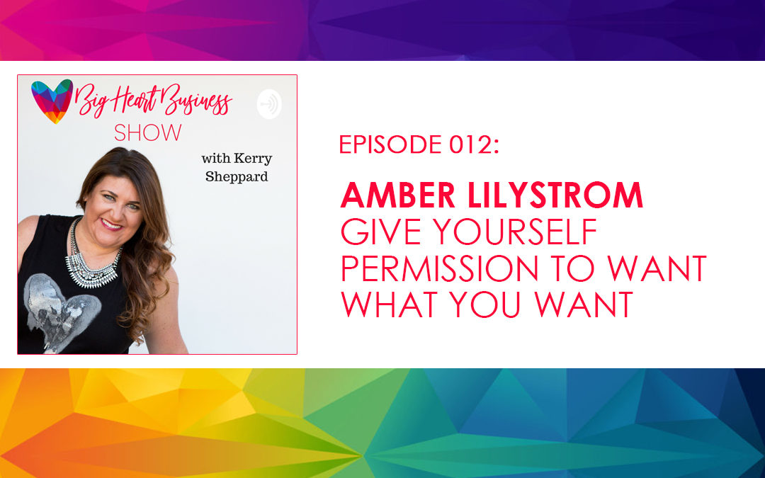 Episode #012: Amber Lilystrom – Give Yourself Permission to Want What You Want