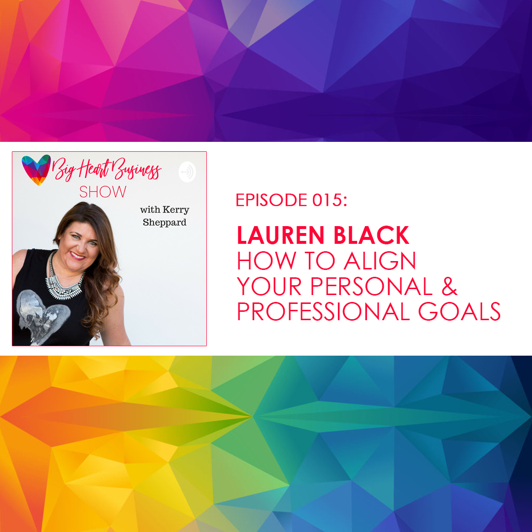 Episode #015: Lauren Black – How to Align Your Personal & Professional Goals
