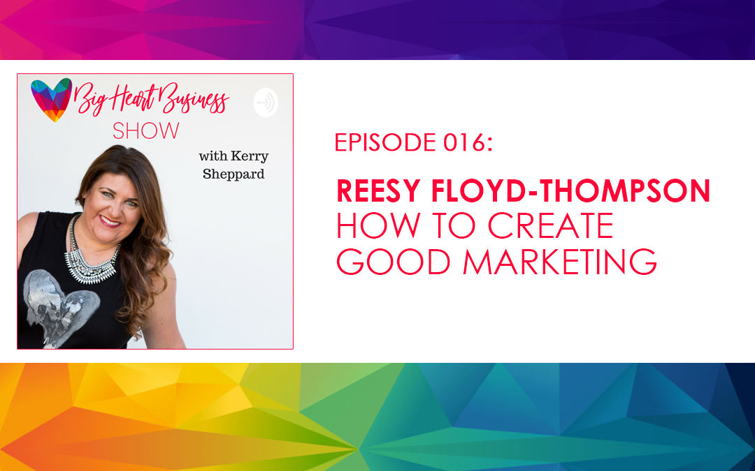 Episode #016: Reesy Floyd-Thompson – How to Create Good Marketing