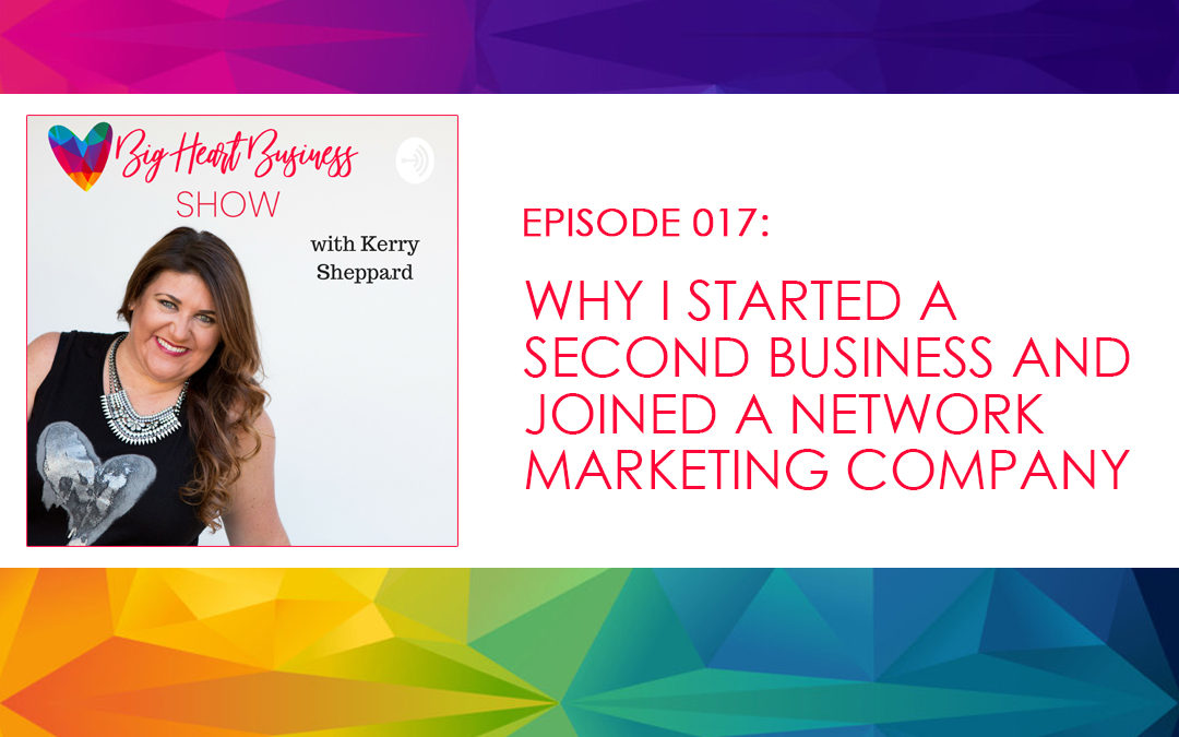 Episode #017: Why I Started a Second Business and Joined a Network Marketing Company
